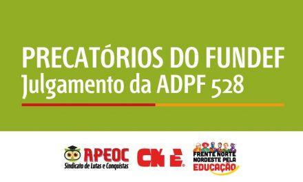 PRECATÓRIOS DO FUNDEF – APEOC ENTRA COM OFÍCIO PARA RETIRADA DE PAUTA DA APDF 528 NO STF