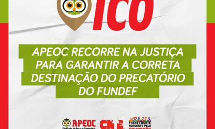 ICÓ: APEOC RECORRE NA JUSTIÇA PARA GARANTIR A CORRETA DESTINAÇÃO DO PRECATÓRIO DO FUNDEF