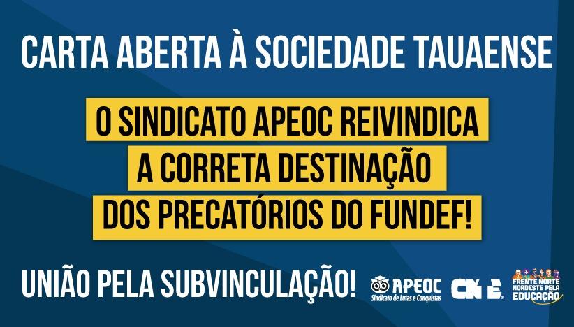 CARTA ABERTA À SOCIEDADE TAUAENSE O Sindicato APEOC reivindica a correta destinação dos Precatórios do FUNDEF